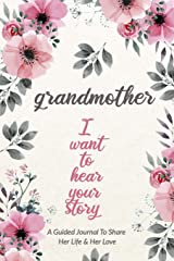 Grandmother, I Want to Hear Your Story: A Grandmother's Guided Journal to Share Her Life and Her Love Paperback