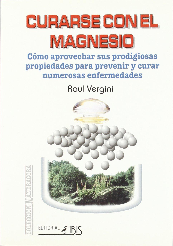 Curarse por el magnesio : cómo aprovechar sus prodigiosas propiedades para prevenir y curar numerosas enfermedades: Amazon.es: Raúl Vergini: Libros