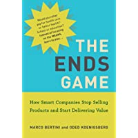 The Ends Game: How Smart Companies Stop Selling Products and Start Delivering Value