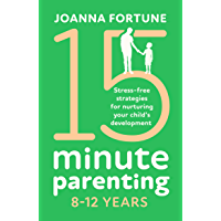 15-Minute Parenting 8-12 Years: Stress-free strategies for nurturing your child's development (The Language of Play Book…