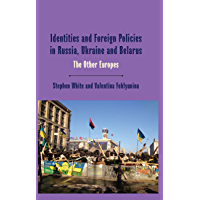 Identities and Foreign Policies in Russia, Ukraine and Belarus: The Other Europes (One Europe or Several?)