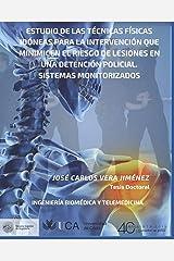 ESTUDIO DE LAS TÉCNICAS FÍSICAS IDÓNEAS PARA LA INTERVENCIÓN QUE MINIMICEN EL RIESGO DE LESIONES EN UNA DETENCIÓN POLICIAL. SISTEMAS MONITORIZADOS: TESIS DOCTORAL (Spanish Edition) Paperback