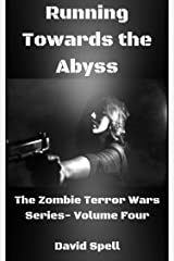 Running Towards the Abyss: The Zombie Terror War Series- Volume Four Kindle Edition