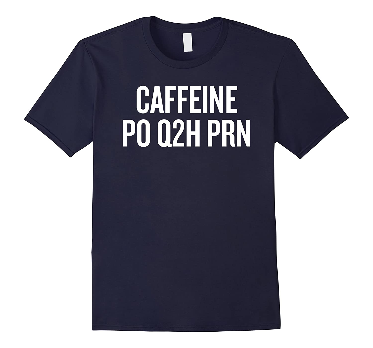 Caffeine Take every 2 hour as needed T-shirt Nurse Shirt-FL