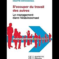 S'occuper du travail des autres - Le management dans l'établissement : Le management dans l'établissement (Management & Éducation)