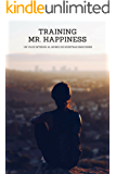 TRAINING MR. HAPPINESS: UN VIAJE INTERIOR AL MUNDO DE NUESTRAS EMOCIONES (Spanish Edition)