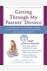 Getting Through My Parents' Divorce: A Workbook for Children Coping with Divorce, Parental Alienation, and Loyalty Conflicts Paperback