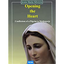 OPENING THE HEART. Confessions of a pilgrim to Medjugorje. Nov 11, 2013