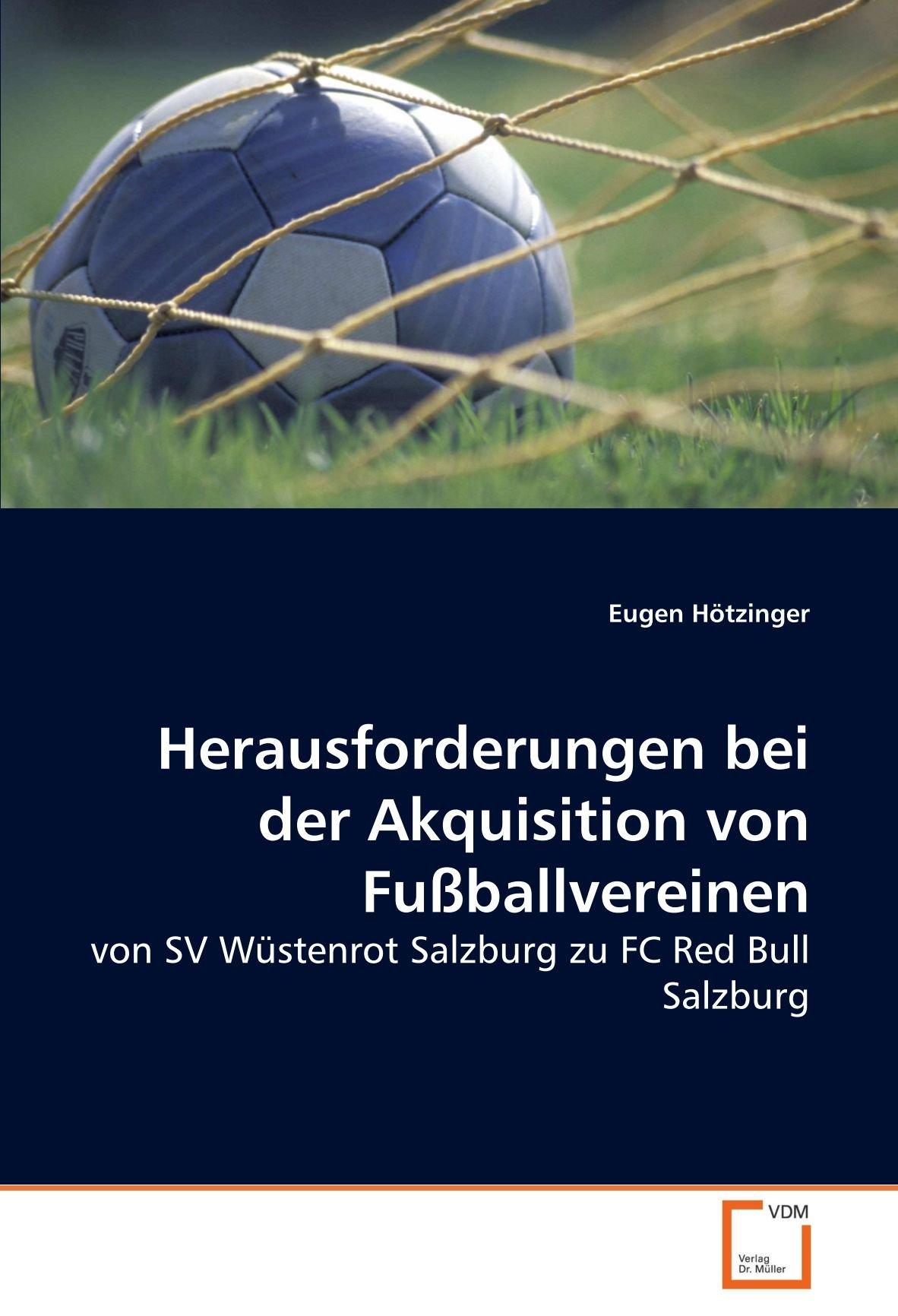 Download Herausforderungen bei der Akquisition von Fußballvereinen: von SV Wüstenrot Salzburg zu FC Red Bull Salzburg (German Edition) PDF