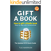 GIFT  A KINDLE BOOK:  How to gift a Kindle book: Step by step with Screenshots. The Updated 2018 . Kindle book gifting  Quick Guide (Kindle Utility 5)