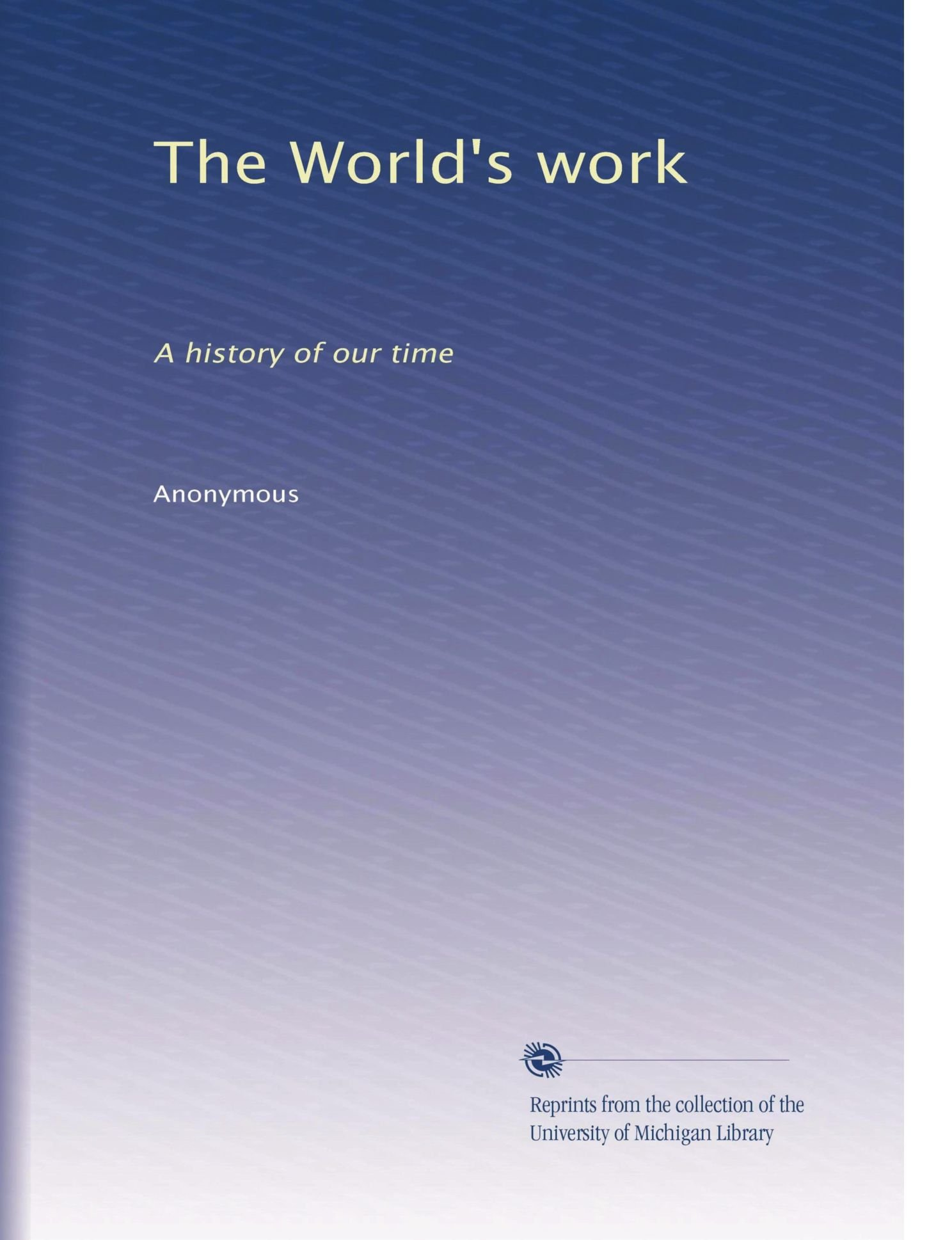 The World's work: A history of our time (Volume 34) PDF