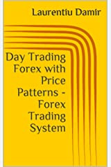 Day Trading Forex with Price Patterns - Forex Trading System Kindle Edition