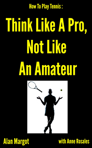 How To Play Tennis: Think Like A Pro; Not Like An Amateur