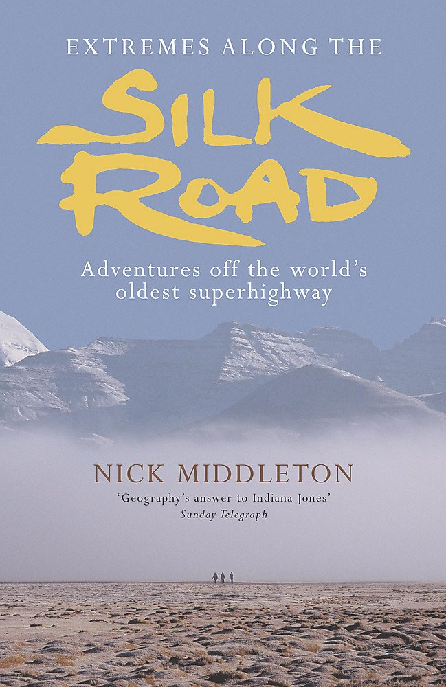 Extremes along the Silk Road: Adventures Off the Worlds Oldest ...