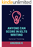 Anyone Can Score in IELTS WRITING: General Training