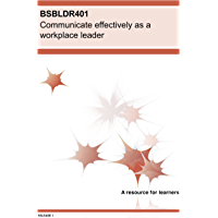 BSBLDR401 Communicate effectively as a workplace leader (BSB Training Resources)