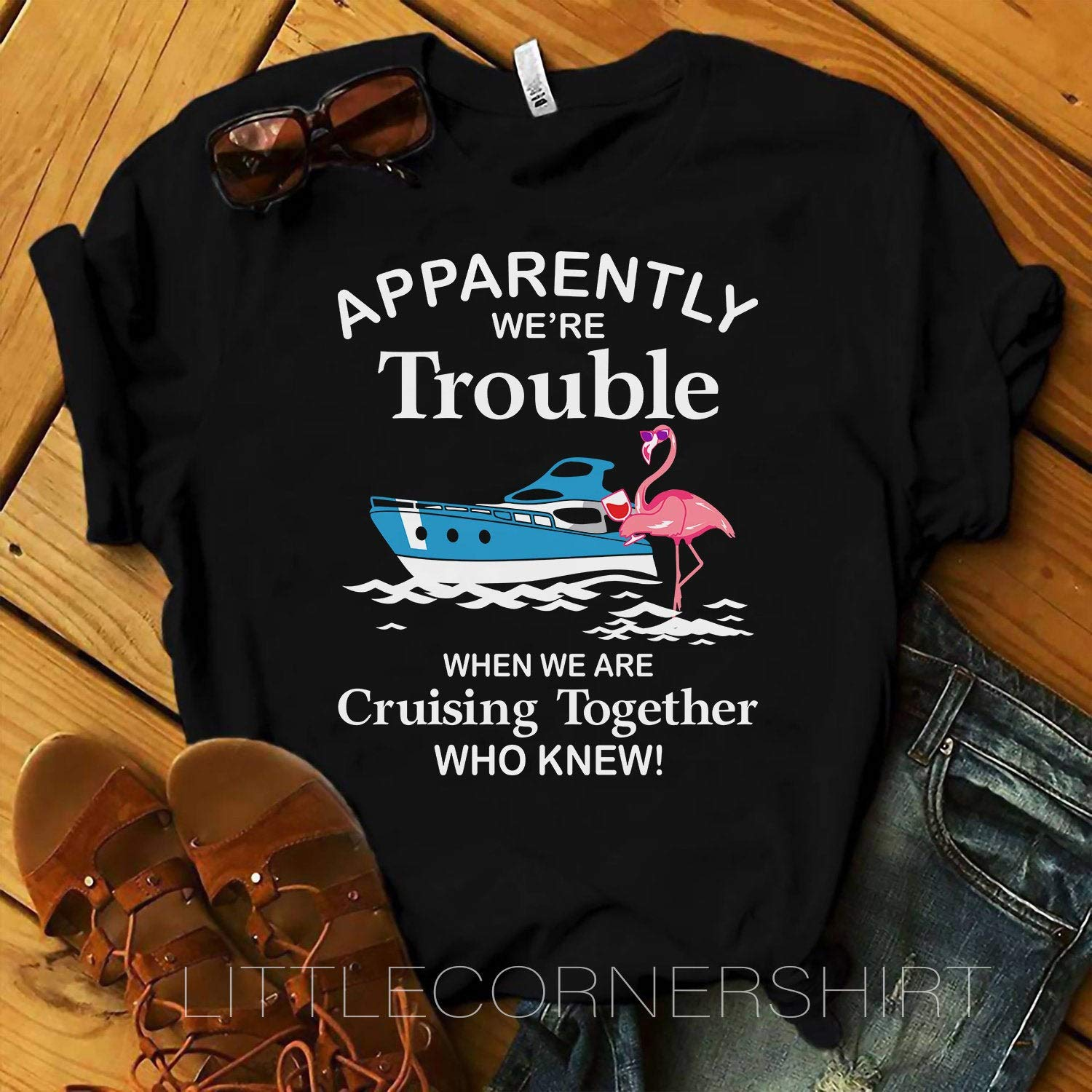 Apparently Were Trouble When We Are Cruising Together Who Knew Flamingo Tshirt Cruise Shir