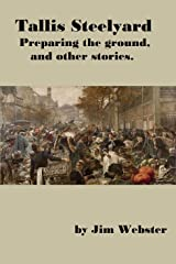 Tallis Steelyard, preparing the ground, and other stories. Kindle Edition