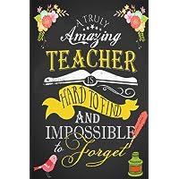 Teacher Appreciation Notebook: A Truly Amazing Teacher is ~ Journal or Planner for Teacher Gift: Great for Teacher Appreciation/Thank ... Inspirational Notebook & Gifts) (Vol. 1)