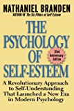 The Psychology of Self-Esteem: A Revolutionary Approach to Self-Understanding that Launched a New Era in Modern…