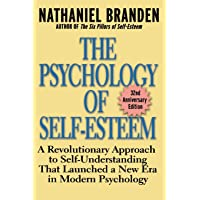 The Psychology of Self-esteem: A Revolutionary Approach to Self-understanding That Launched a New Era in Modern Psychology