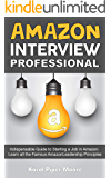 AMAZON INTERVIEW PROFESSIONAL: Indispensable Guide to Starting a Job in Amazon. Learn all the Famous Amazon Leadership Principles