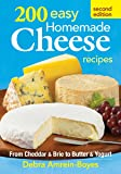 200 Easy Homemade Cheese Recipes: From Cheddar and Brie to Butter and Yogurt