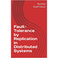 Fault-Tolerance by Replication in Distributed Systems (English Edition)