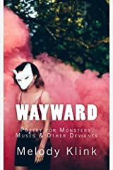 Wayward: Poetry for Monsters, Muses, and Other Deviants Kindle Edition