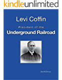 Levi Coffin: President of the Underground Railroad