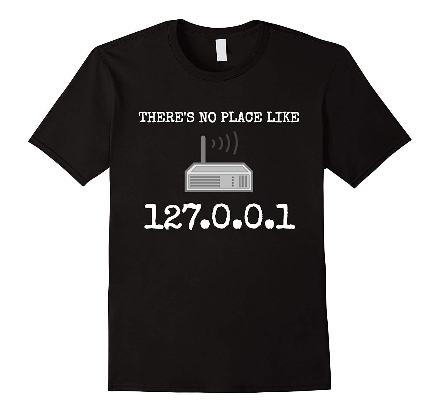 There's No Place Like 127.0.0.1 Network Engineer IP T-Shirts-T-Shirt