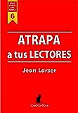 Cómo crear una novela. Atrapa a tus lectores: Efectividad de la comunicación escrita (Spanish Edition)