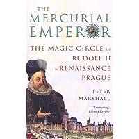 The Mercurial Emperor: The Magic Circle of Rudolf II in Renaissance Prague
