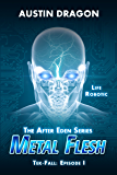 Metal Flesh (The After Eden Series: Tek-Fall, Episode I)