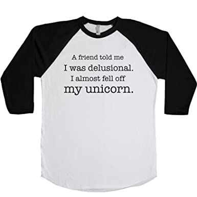 a719b494f My Friend Told Me I was Delusional I Almost Fell Off My Unicorn Unisex  Baseball Tee