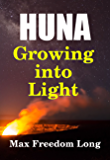 Huna, Growing Into Light (Huna Study Series Book 5)