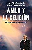 AMLO y la religión: El estado laico bajo amenaza