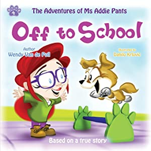 Off to School (The Adventures of Ms Addie Pants, Book 4)