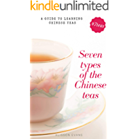 Chinese Tea: Seven types of the Chinese teas: A Guide to learning Original Chinese Teas (English Edition)
