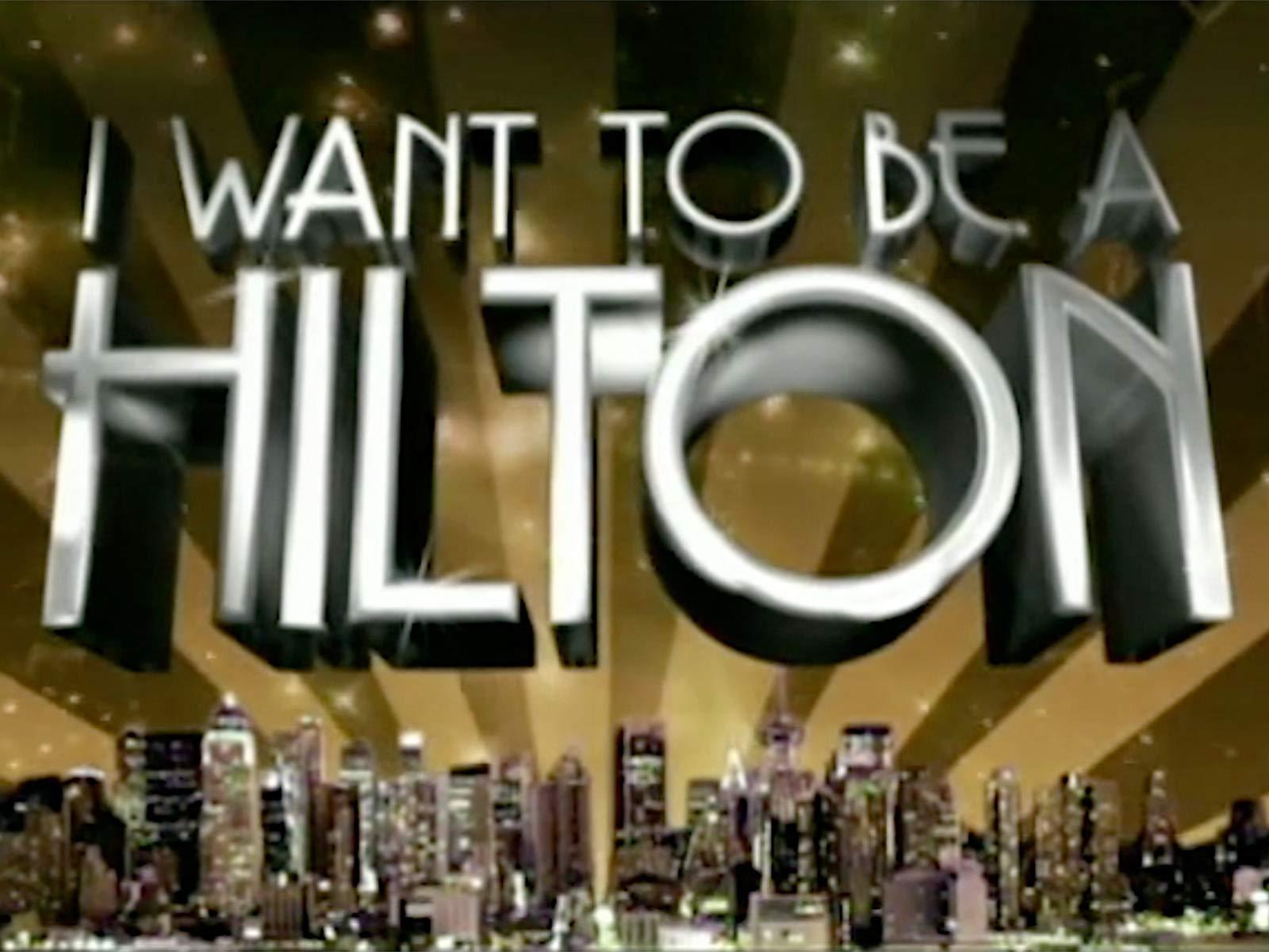 I Want To Be A Hilton