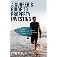A Surfer's Guide to Property Investing: How to achieve your financial goals and lead your best life through investing in property
