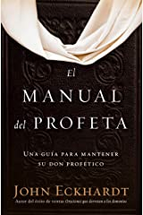 El manual del profeta / The Prophet's Manual: Una guía para mantener su don profético (Spanish Edition) eBook Kindle