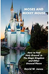 Moses and Mickey Mouse: How to Find Holy Ground in the Magic Kingdom and Other Unusual Places Paperback