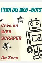 L'era dei Web-Bots: Rivoluziona il tuo business con la Robotic Process Automation e Web-Scraping applicati al Web-marketing (Italian Edition) Kindle Edition