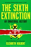 The Sixth Extinction: An Unnatural History by Elizabeth Kolbert (13-Feb-2014) Paperback