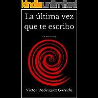 La última vez que te escribo (Spanish Edition)