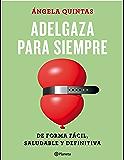 Adelgaza para siempre: De forma fácil, saludable y definitiva (Spanish Edition)