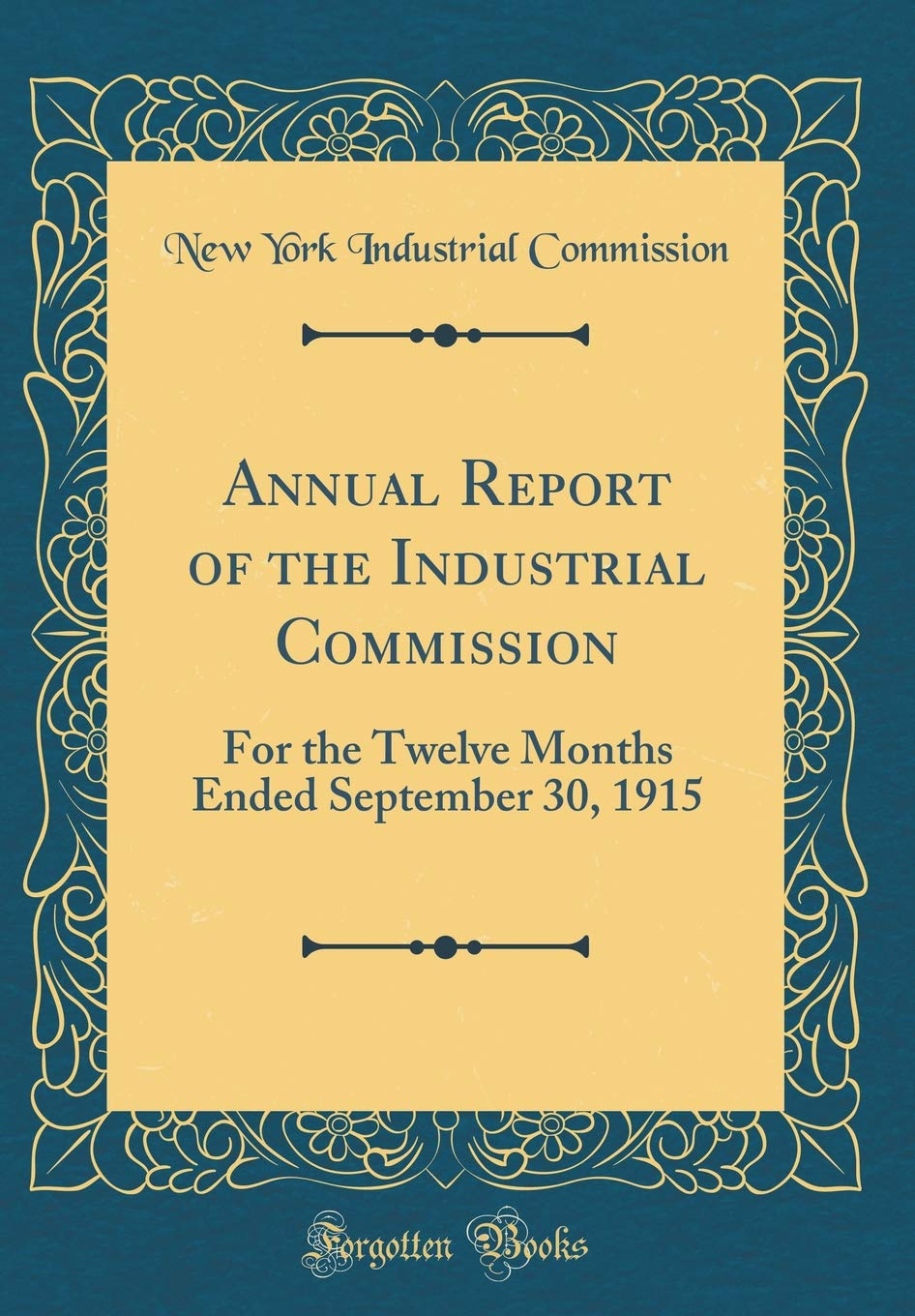 Annual Report of the Industrial Commission: For the Twelve Months Ended September 30, 1915 (Classic Reprint) pdf epub