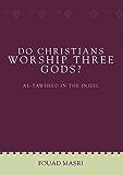 Do Christians Worship Three Gods?: Al-Tawheed in the Injeel (UNLOCK THE TRUTH)