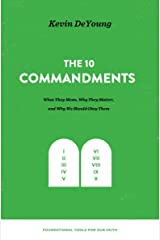 The Ten Commandments: What They Mean, Why They Matter, and Why We Should Obey Them (Foundational Tools for Our Faith) Kindle Edition